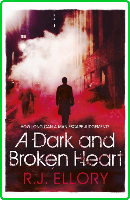 A Dark and Broken Heart by R  J  Ellory