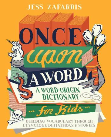 Once Upon a Word   A Word Origin Dictionary for Kids Building Vocabulary