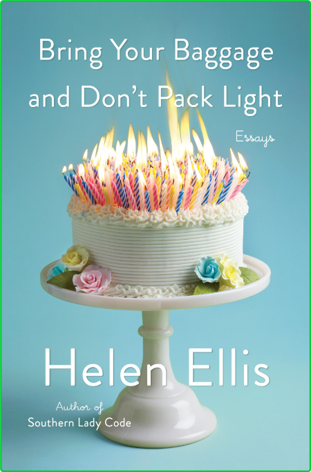 Bring Your Baggage and Don't Pack Light by Helen Ellis
