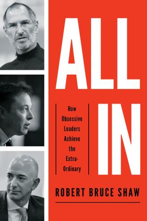 All In How Obsessive Leaders Achieve the Extraordinary