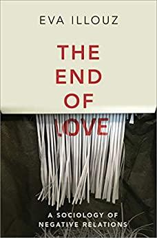 The End of Love - A Sociology of Negative Relations