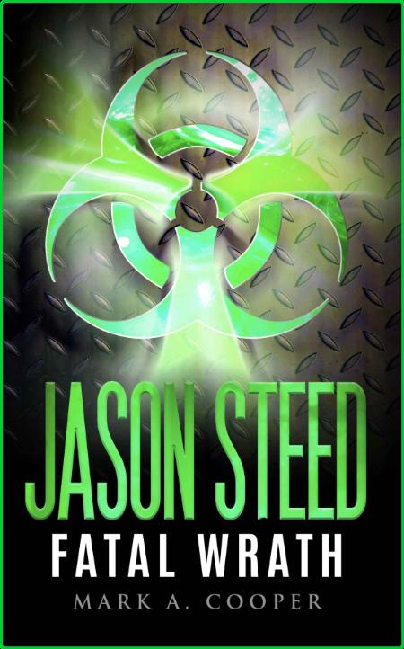 Jason Steed- Fatal Wrath by Mark A  Cooper