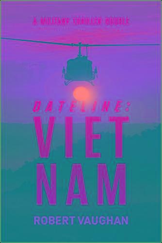 Dateline  Viet Nam  A Military - Robert Vaughan