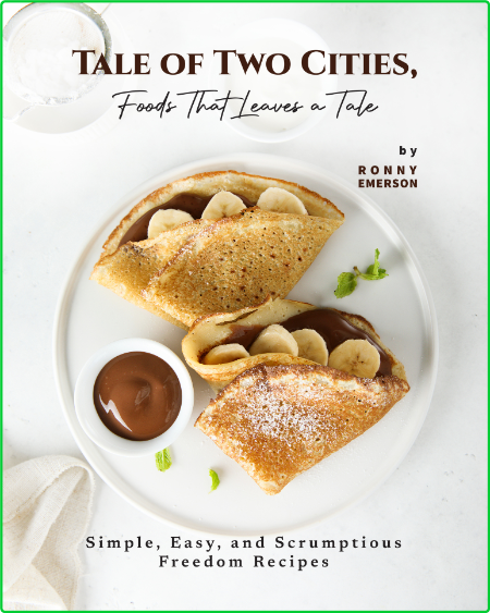 Tale of Two Cities, Foods That Leaves a Tale - Simple, Easy, and Scrumptious Freed...