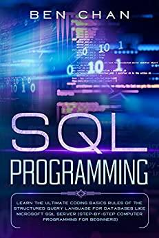 Sql Programming - Learn The Ultimate Coding Basic Rules Of The Structured Query Language