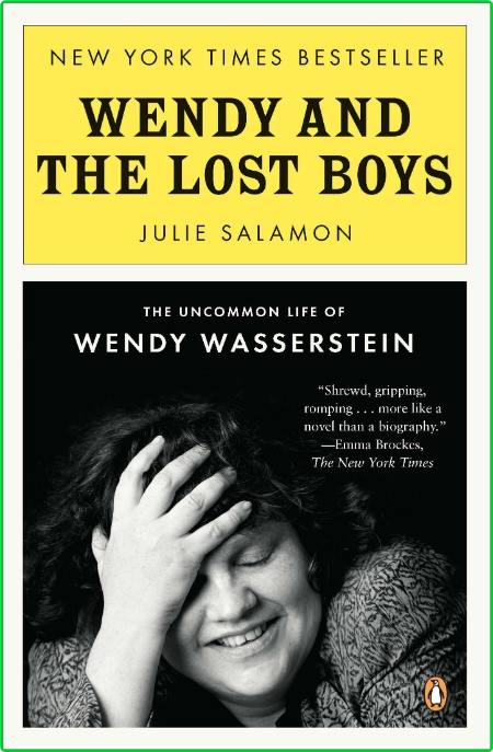 Wendy and the Lost Boys  The Uncommon Life of Wendy Wasserstein by Julie Salamon