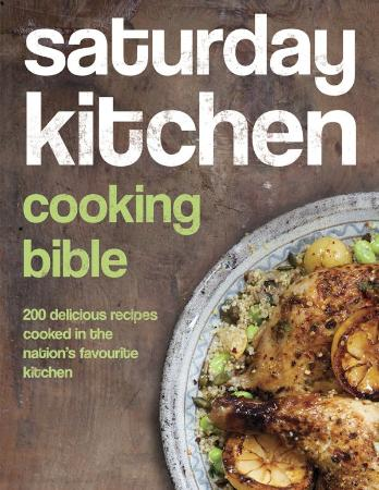 Saturday Kitchen Cooking Bible   200 Delicious Recipes Cooked in the Nation's Favo...