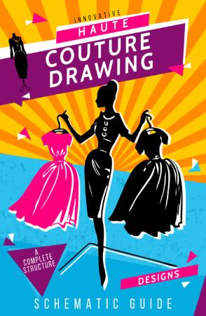 Innovative Haute Couture Drawing - A Complete Structure, Designs, And Schematic Guide