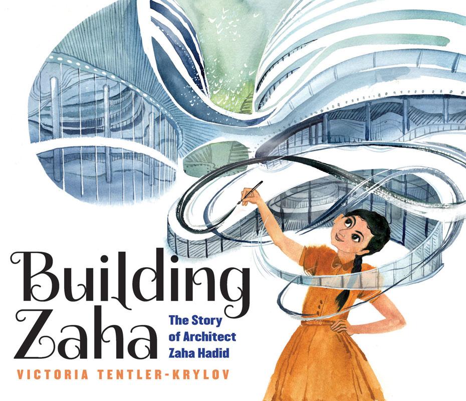 Building Zaha - The Story of Architect Zaha Hadid (Scholastic 2020)