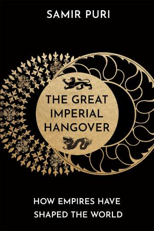 The Great Imperial Hangover - How Empires Have Shaped the Wo