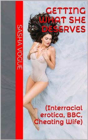 Getting What She Deserves (Interracial erotica, BBC, Cheatin