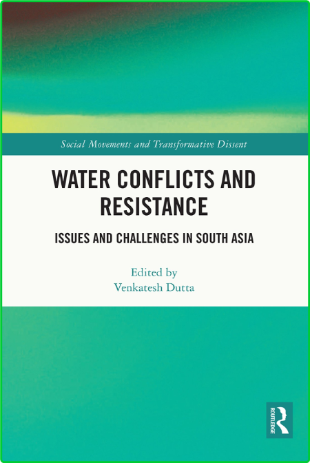 Water Conflicts and Resistance - Issues and Challenges in South Asia