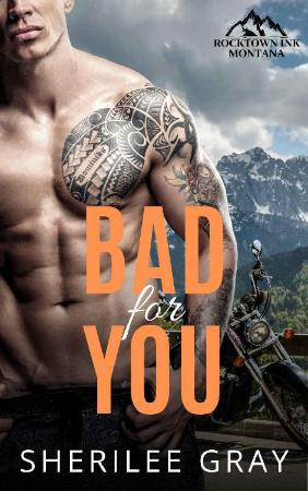 Bad For You (Rocktown Ink Book   Sherilee Gray