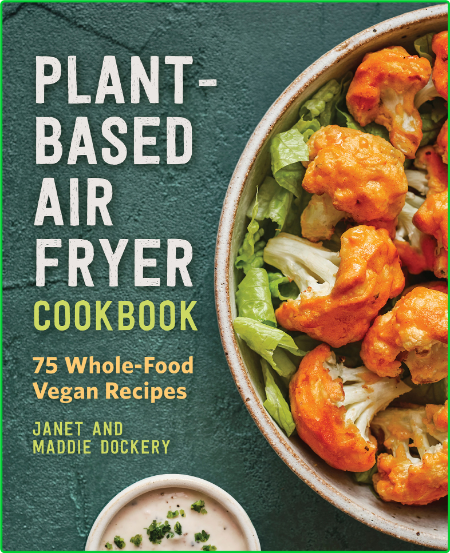Plant-Based Air Fryer Cookbook - 75 Whole-Food Vegan Recipes