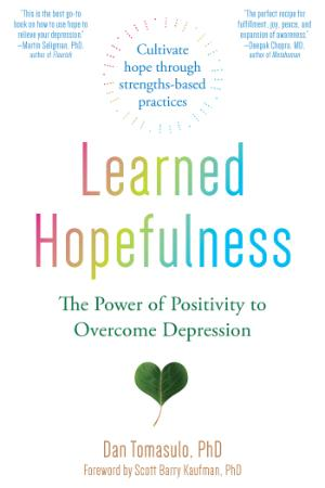 Learned Hopefulness - The Power of Positivity to Overcome De