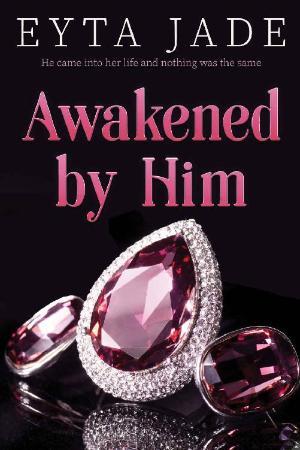 Awakened by Him - Eyta Jade