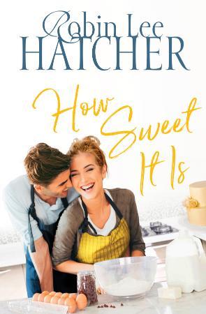 How Sweet It Is - Robin Lee Hatcher