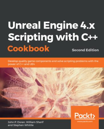 Unreal Engine 4 x Scripting with C++ Cookbook