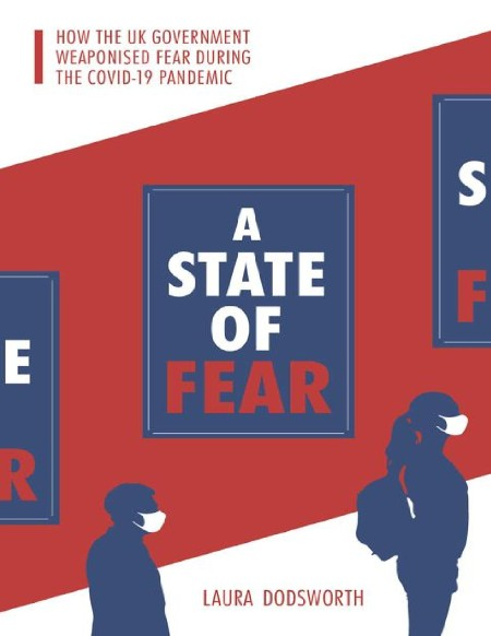 A State of Fear  How the UK Government Weaponised Fear During the COVID-19 Pandemi...