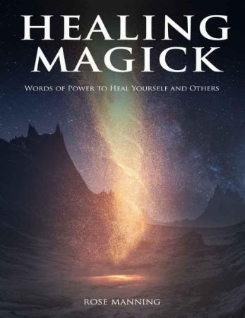 Healing Magick - Words Of Power To Heal Yourself And Others