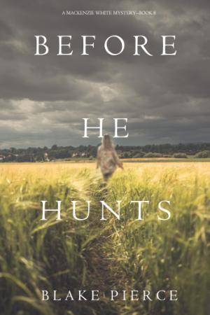 Blake Pierce - [Mackenzie White Mystery 08] - Before He Hunts