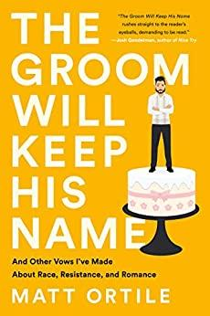 The Groom Will Keep His Name - And Other Vows I've Made About Race, Resistance, an...