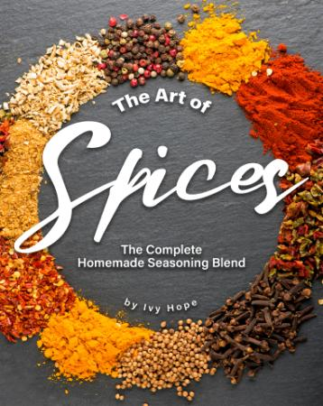 The Art of Spices - The Complete Homemade Seasoning Blend