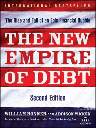 The New Empire of Debt  The Rise and Fall of an Epic Financial Bubble by William B...