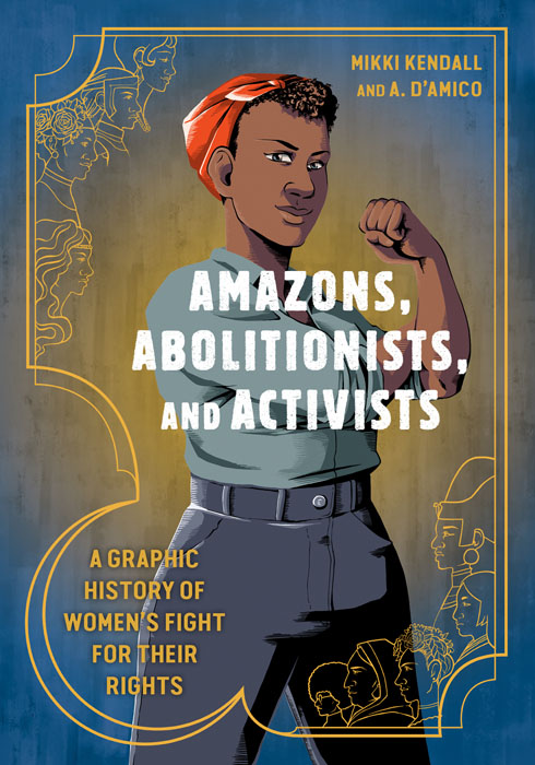 Amazons, Abolitionists, and Activists - A Graphic History of Women's Fight for Their Rights (2019)