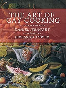 The Art of Gay Cooking - A Culinary Memoir