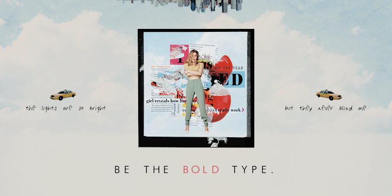 — BE THE BOLD TYPE.