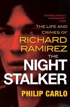 The Night Stalker  The Life and Crimes Of Richard Ramirez