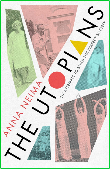 The Utopians - Six Attempts to Build the Perfect Society