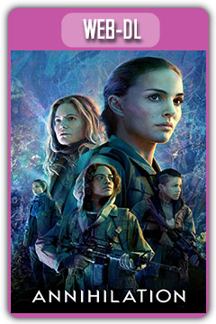 Annihilation (2018) 720p, 1080p WEB-DL [MEGA]