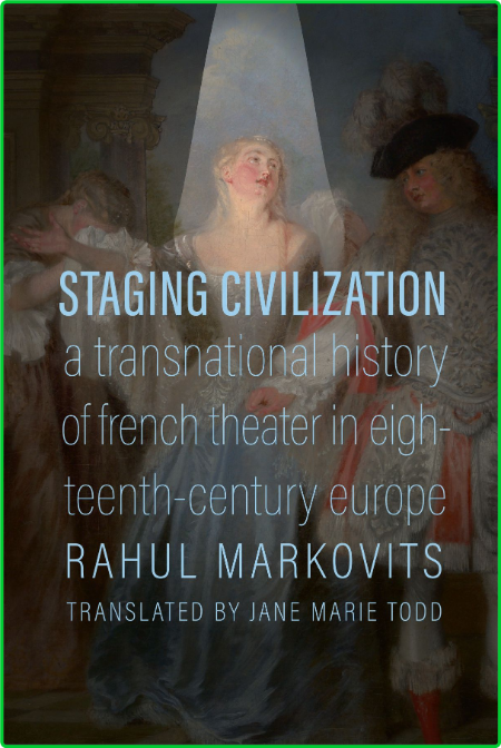 Staging Civilization - A Transnational History of French Theater in Eighteenth-Cen...