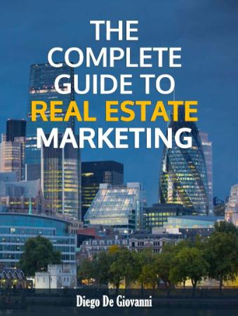 The Complete Guide to Real Estate Marketing