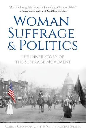 Woman Suffrage and Politics The Inner Story of the Suffrage