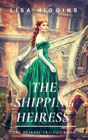 The Shipping Heiress  - Lisa Higgins