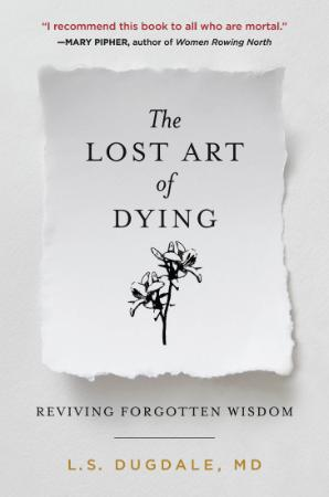 The Lost Art of Dying  Reviving Forgotten Wisdom