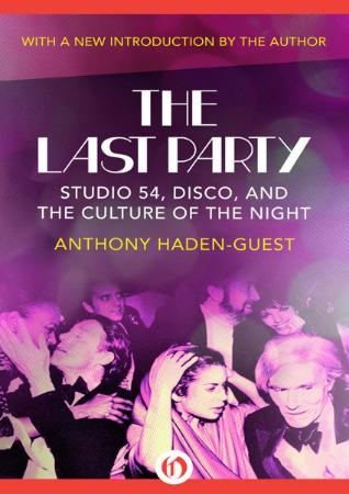 The Last Party Studio 54, Disco, and the Culture of the Nigh