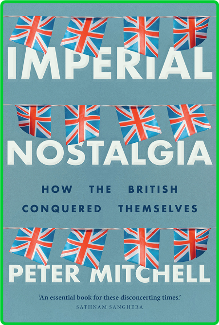 Imperial nostalgia - How the British conquered themselves