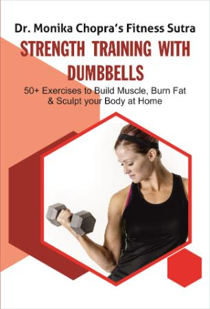 Strength Training with Dumbbells - 50+ Exercises to Build Muscle, Burn Fat and Scu...