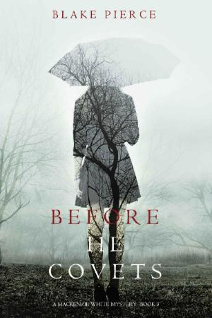 Blake Pierce - [Mackenzie White Mystery 03] - Before He Covets
