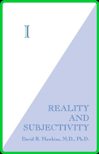 I  Reality and Subjectivity by David R  Hawkins