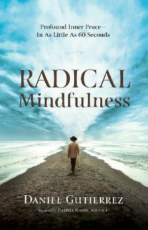 Radical Mindfulness - Profound Inner Peace In As Little As 60 Seconds