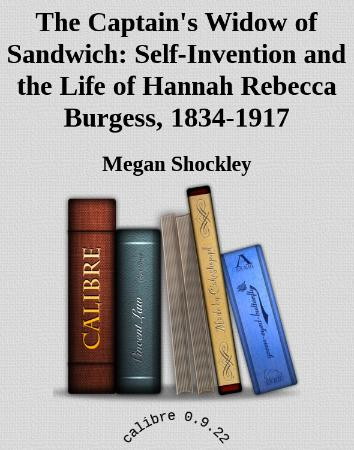 The Captain's Widow of Sandwich Self Invention and the Life of Hannah Rebecca Burg...