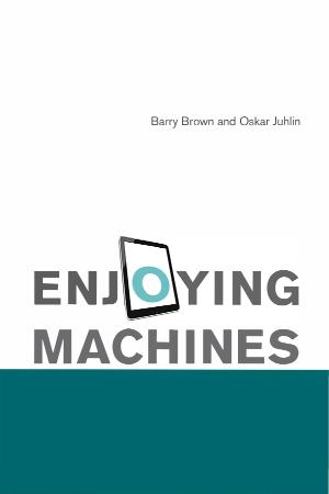 Enjoying Machines By Barry Brown