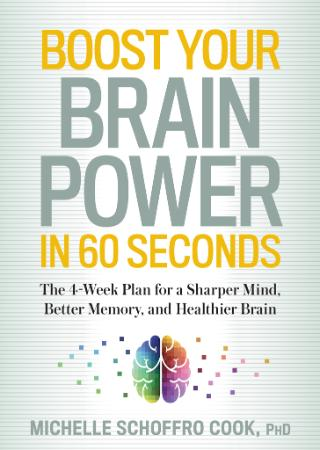 Boost Your Brain Power in 60 Seconds The 4 Week Plan for a Sharper Mind, Better Me...