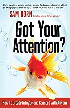 Got Your Attention How to Create Intrigue and Connect with Anyone