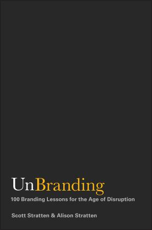 UnBranding - 100 Branding Lessons for the Age of Disruption